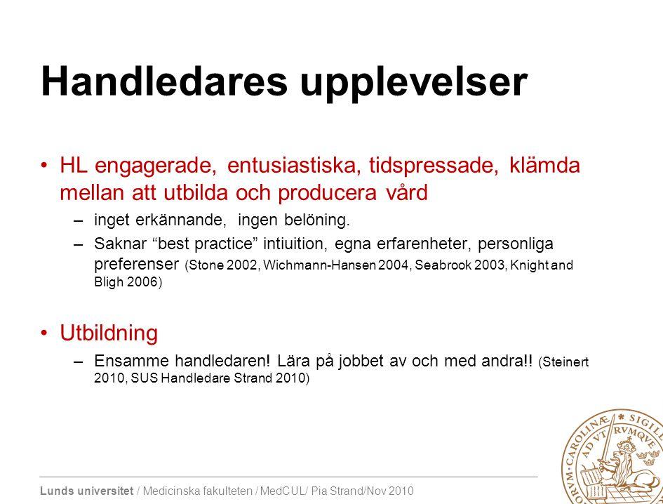 Lunds universitet / Medicinska fakulteten / MedCUL/ Pia Strand/Nov 2010 Handledares upplevelser HL engagerade, entusiastiska, tidspressade, klämda mellan att utbilda och producera vård –inget erkännande, ingen belöning.