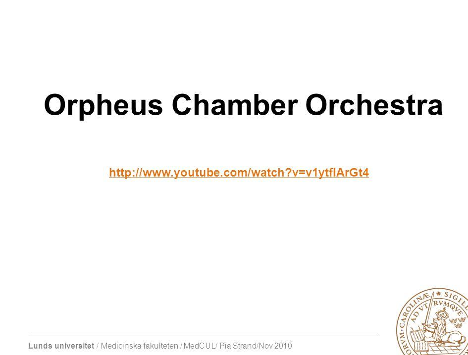 Lunds universitet / Medicinska fakulteten / MedCUL/ Pia Strand/Nov 2010 http://www.youtube.com/watch?v=v1ytfIArGt4 Orpheus Chamber Orchestra