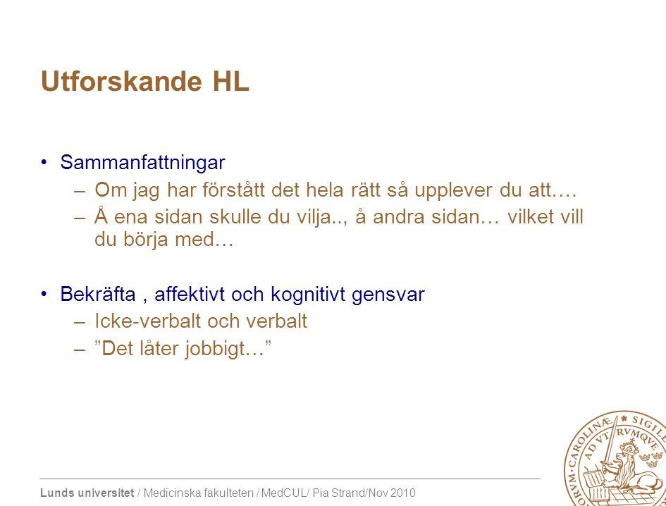Lunds universitet / Medicinska fakulteten / MedCUL/ Pia Strand/Nov 2010 Utforskande HL Sammanfattningar –Om jag har förstått det hela rätt så upplever du att….