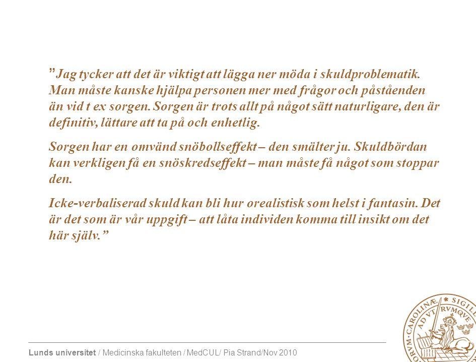 Lunds universitet / Medicinska fakulteten / MedCUL/ Pia Strand/Nov 2010 Jag tycker att det är viktigt att lägga ner möda i skuldproblematik.