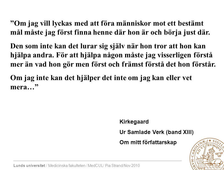 Lunds universitet / Medicinska fakulteten / MedCUL/ Pia Strand/Nov 2010 Om jag vill lyckas med att föra människor mot ett bestämt mål måste jag först finna henne där hon är och börja just där.