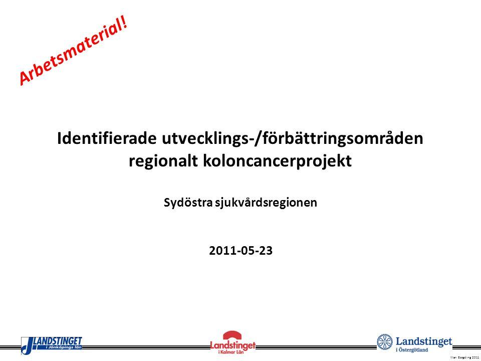 Mari Bergeling 2011 Identifierade utvecklings-/förbättringsområden regionalt koloncancerprojekt Sydöstra sjukvårdsregionen 2011-05-23 Arbetsmaterial!