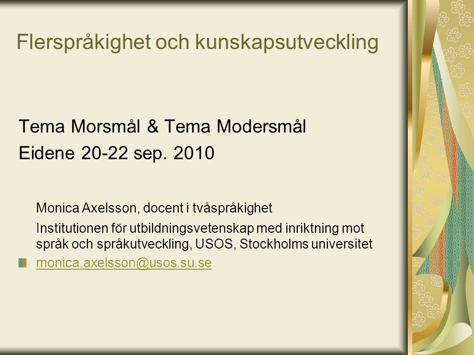 Flerspråkighet och kunskapsutveckling Tema Morsmål & Tema Modersmål Eidene 20-22 sep. 2010 Monica Axelsson, docent i tvåspråkighet Institutionen för u