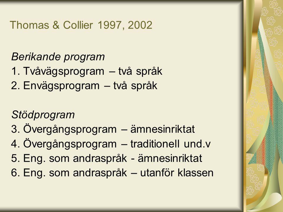 Thomas & Collier 1997, 2002 Berikande program 1. Tvåvägsprogram – två språk 2. Envägsprogram – två språk Stödprogram 3. Övergångsprogram – ämnesinrikt