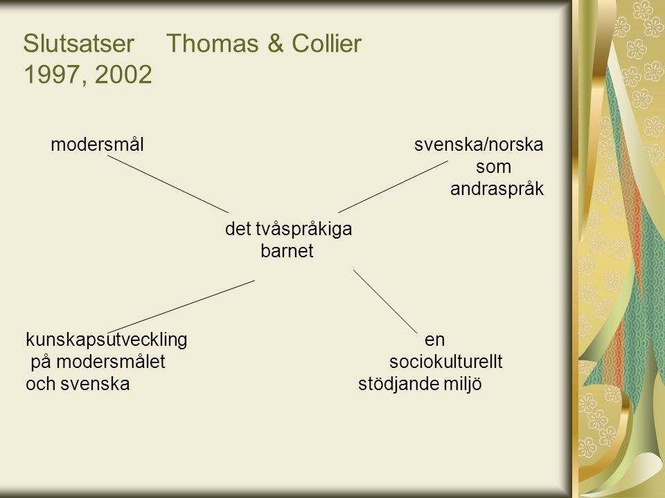 Slutsatser Thomas & Collier 1997, 2002 modersmål svenska/norska som andraspråk det tvåspråkiga barnet kunskapsutvecklingen på modersmålet sociokulture
