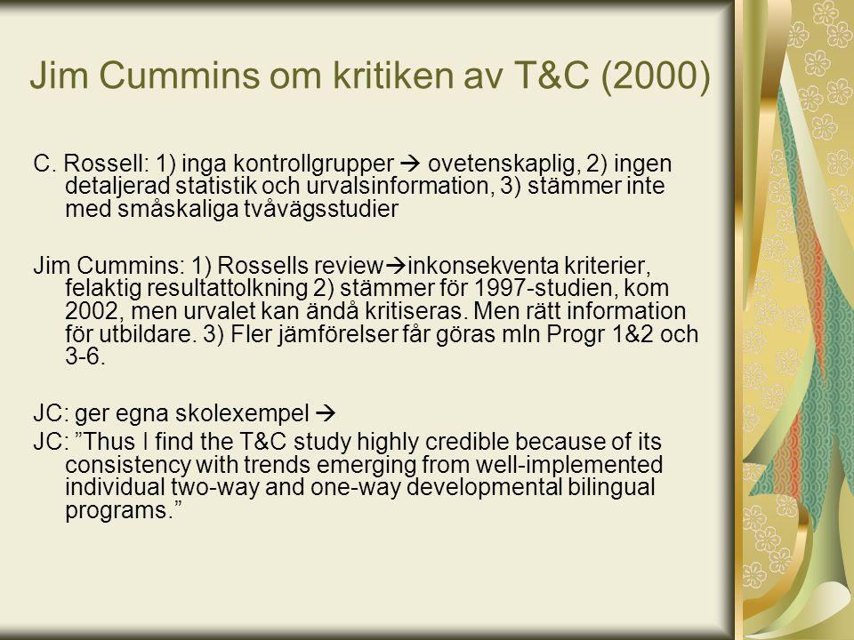 Jim Cummins om kritiken av T&C (2000) C. Rossell: 1) inga kontrollgrupper  ovetenskaplig, 2) ingen detaljerad statistik och urvalsinformation, 3) stä