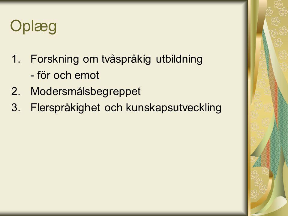 Oplæg 1.Forskning om tvåspråkig utbildning - för och emot 2.Modersmålsbegreppet 3.Flerspråkighet och kunskapsutveckling