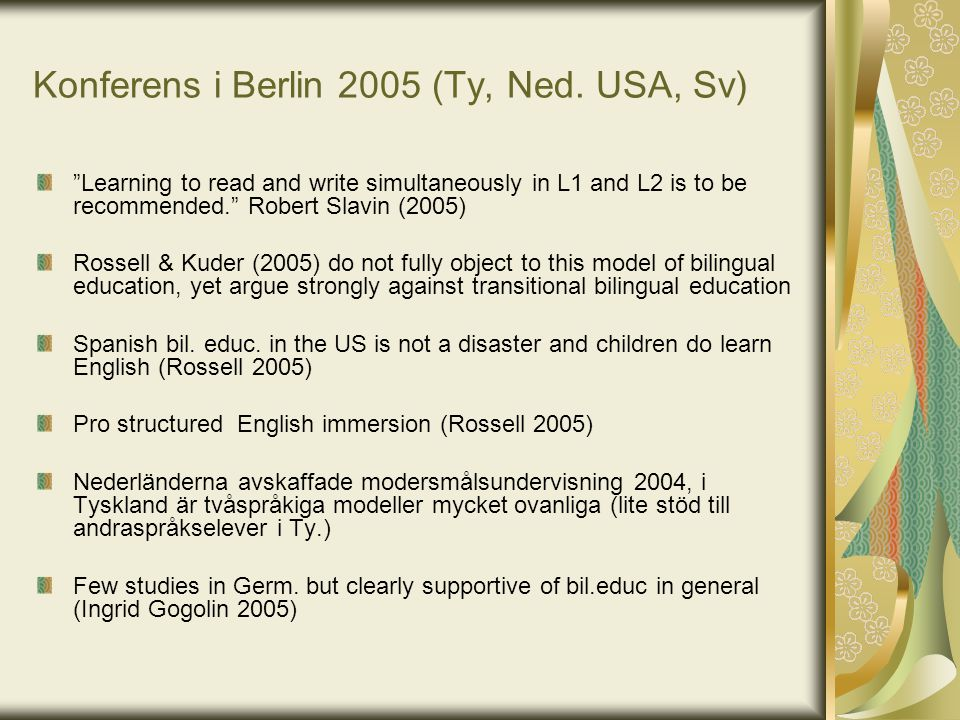 "Konferens i Berlin 2005 (Ty, Ned. USA, Sv) ""Learning to read and write simultaneously in L1 and L2 is to be recommended."" Robert Slavin (2005) Rossell"