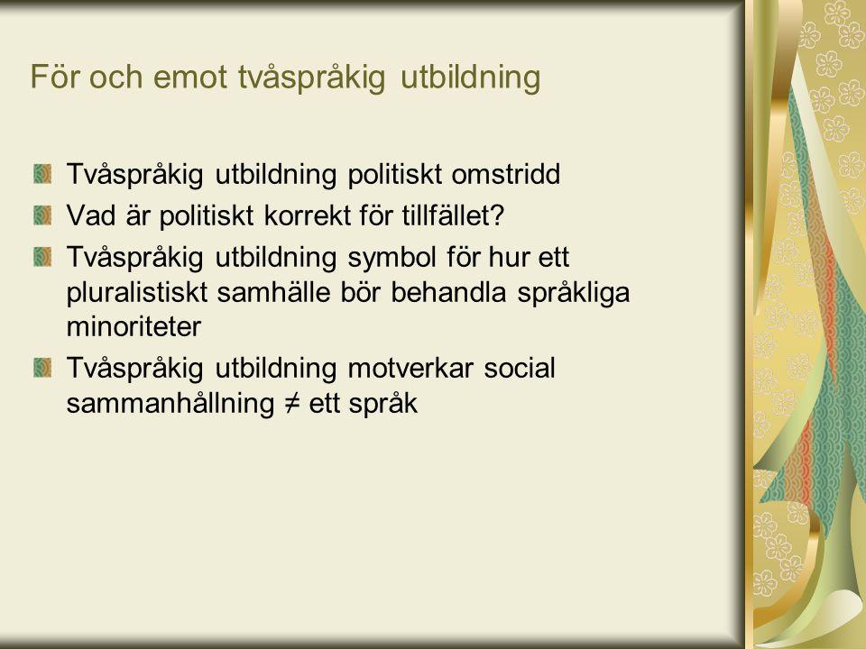 För och emot tvåspråkig utbildning Tvåspråkig utbildning politiskt omstridd Vad är politiskt korrekt för tillfället? Tvåspråkig utbildning symbol för