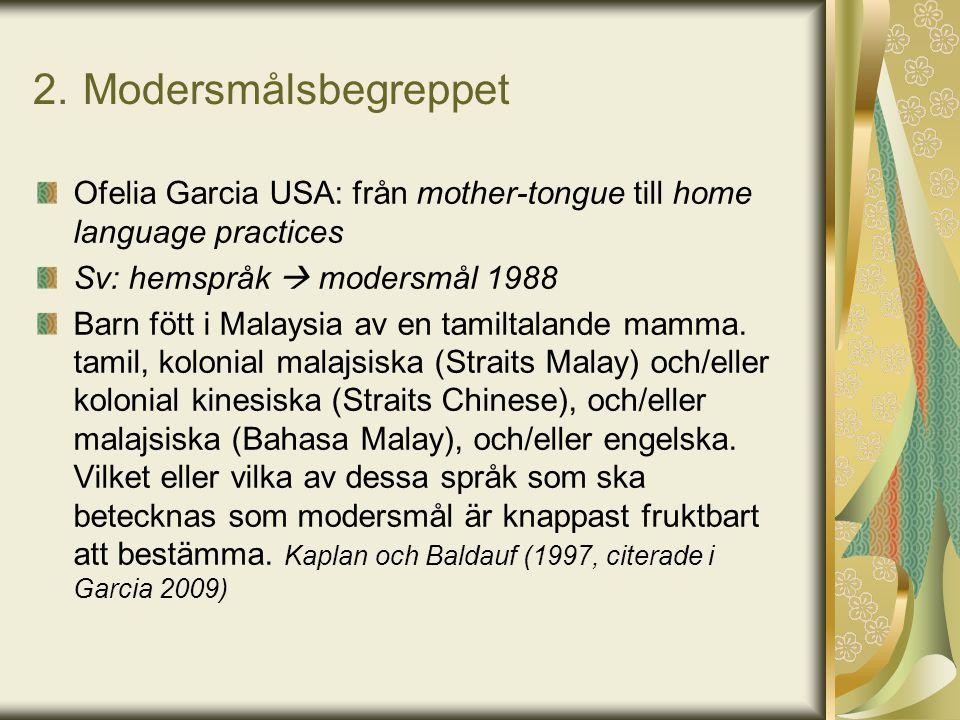 2. Modersmålsbegreppet Ofelia Garcia USA: från mother-tongue till home language practices Sv: hemspråk  modersmål 1988 Barn fött i Malaysia av en tam
