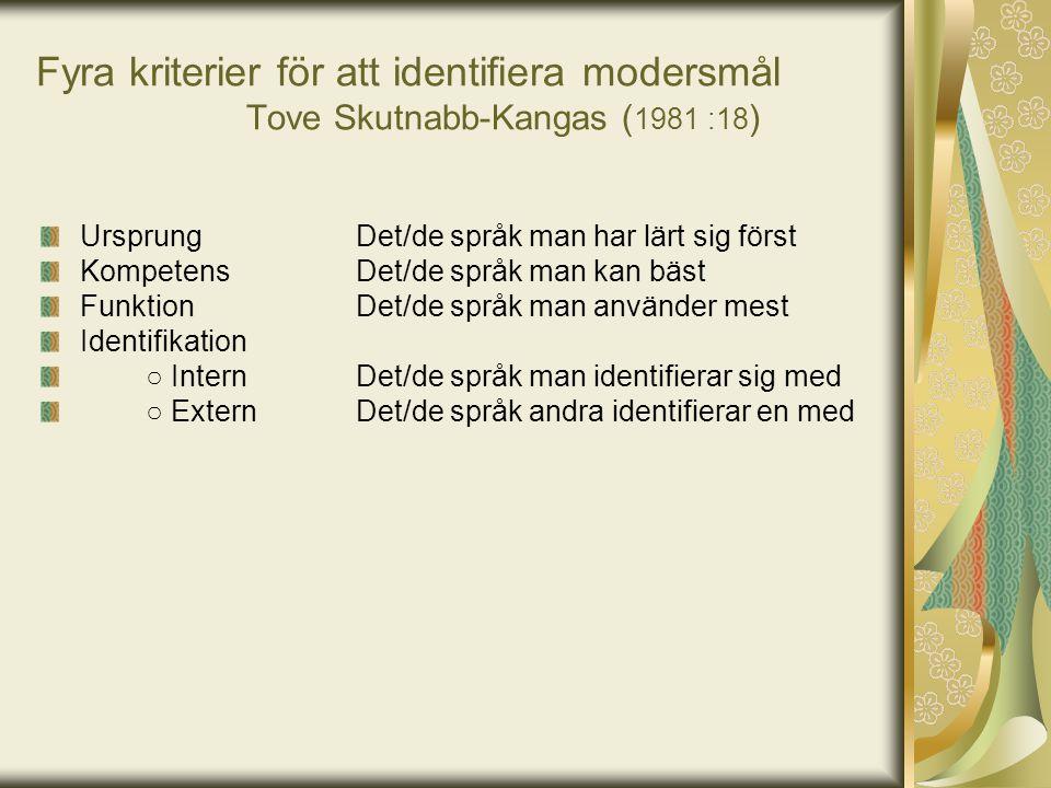 Fyra kriterier för att identifiera modersmål Tove Skutnabb-Kangas ( 1981 :18 ) UrsprungDet/de språk man har lärt sig först KompetensDet/de språk man k