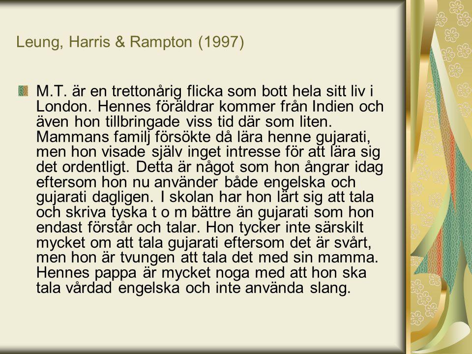 Leung, Harris & Rampton (1997) M.T. är en trettonårig flicka som bott hela sitt liv i London. Hennes föräldrar kommer från Indien och även hon tillbri
