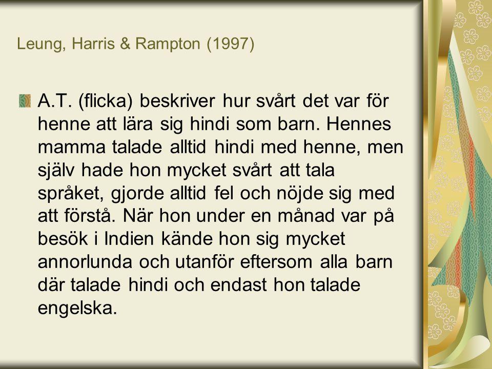 Leung, Harris & Rampton (1997) A.T. (flicka) beskriver hur svårt det var för henne att lära sig hindi som barn. Hennes mamma talade alltid hindi med h