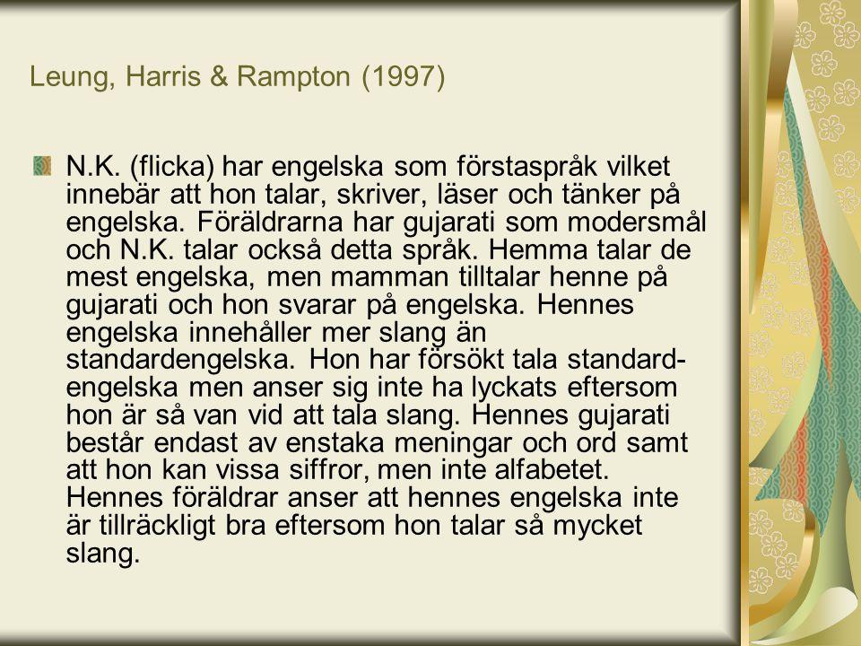 Leung, Harris & Rampton (1997) N.K. (flicka) har engelska som förstaspråk vilket innebär att hon talar, skriver, läser och tänker på engelska. Föräldr
