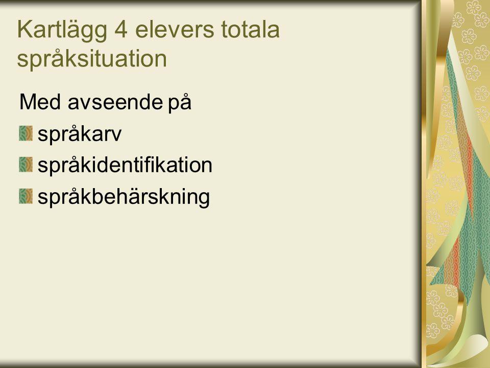 Kartlägg 4 elevers totala språksituation Med avseende på språkarv språkidentifikation språkbehärskning