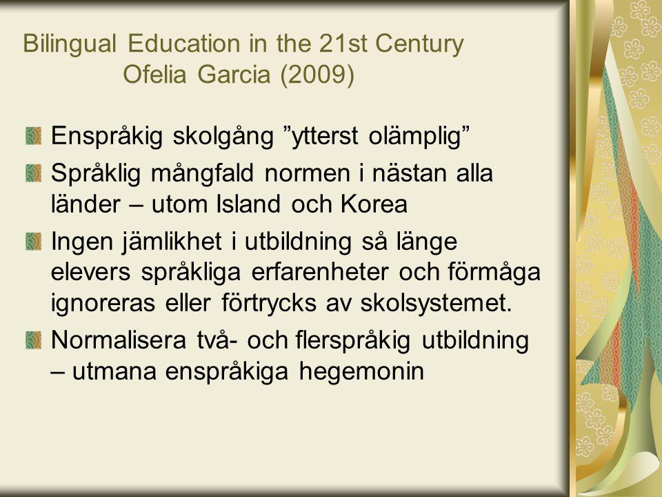 """Bilingual Education in the 21st Century Ofelia Garcia (2009) Enspråkig skolgång """"ytterst olämplig"""" Språklig mångfald normen i nästan alla länder – uto"""