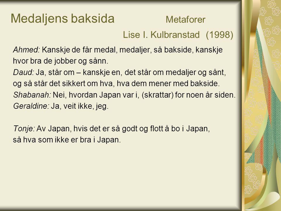 Medaljens baksida Metaforer Lise I. Kulbranstad (1998) Ahmed: Kanskje de får medal, medaljer, så bakside, kanskje hvor bra de jobber og sånn. Daud: Ja