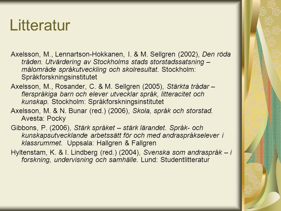 Litteratur Axelsson, M., Lennartson-Hokkanen, I. & M. Sellgren (2002), Den röda tråden. Utvärdering av Stockholms stads storstadssatsning – målområde