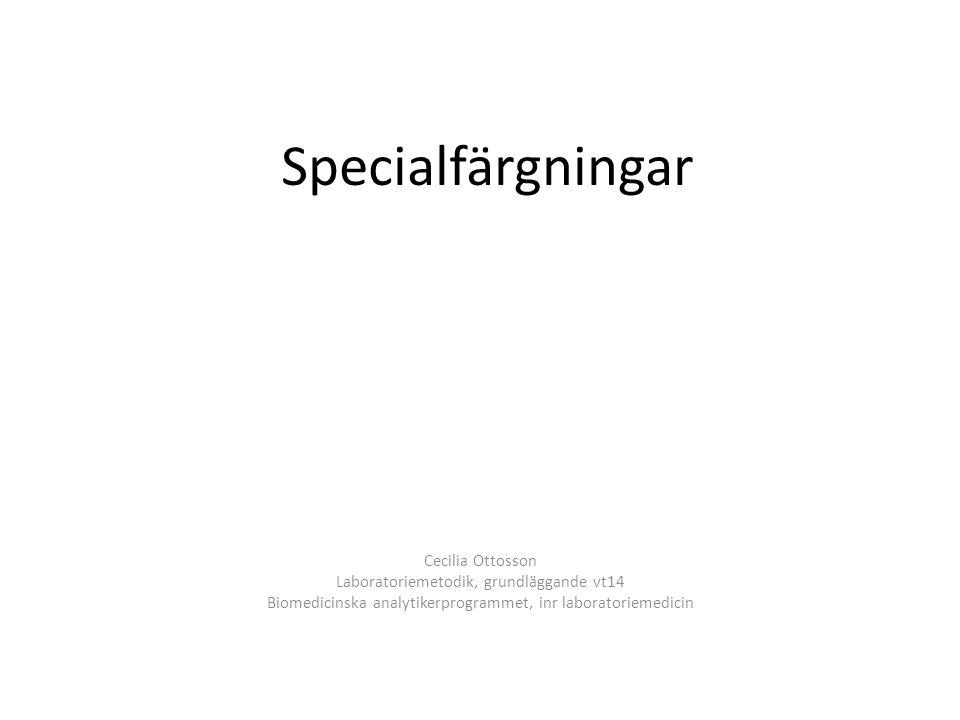 Specialfärgningar Cecilia Ottosson Laboratoriemetodik, grundläggande vt14 Biomedicinska analytikerprogrammet, inr laboratoriemedicin
