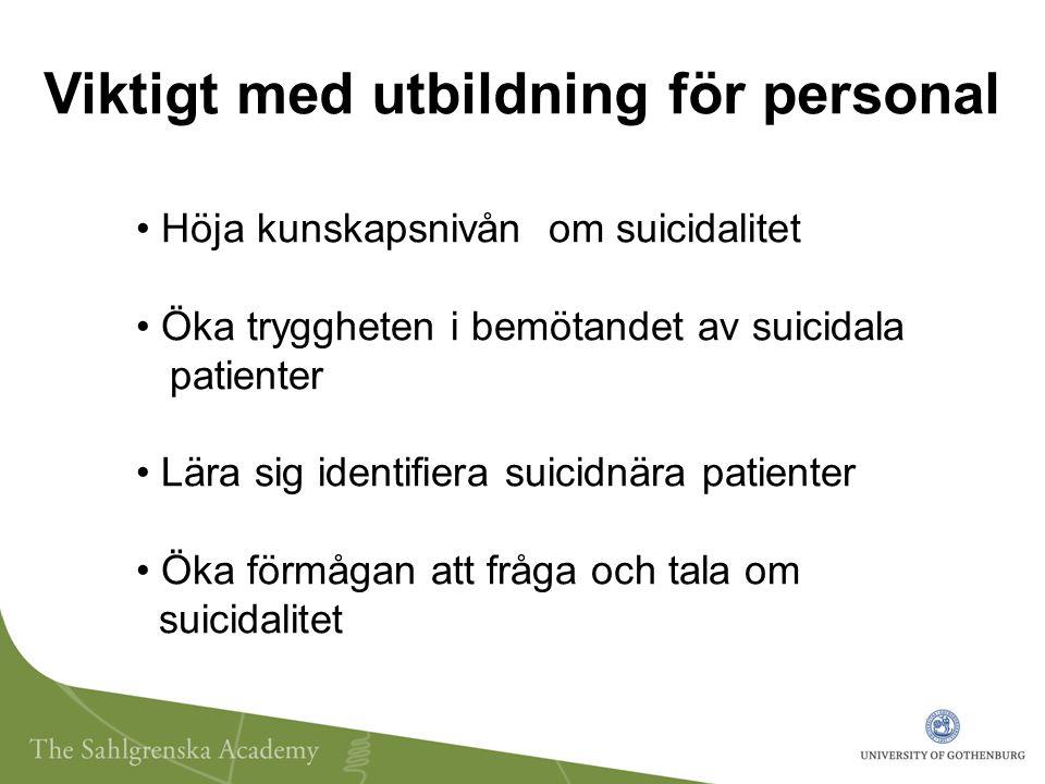 Viktigt med utbildning för personal Höja kunskapsnivån om suicidalitet Öka tryggheten i bemötandet av suicidala patienter Lära sig identifiera suicidnära patienter Öka förmågan att fråga och tala om suicidalitet