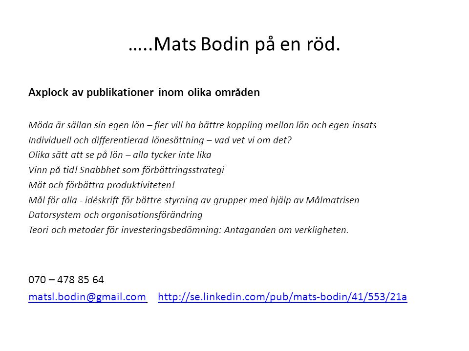 …..Mats Bodin på en röd. Axplock av publikationer inom olika områden Möda är sällan sin egen lön – fler vill ha bättre koppling mellan lön och egen in