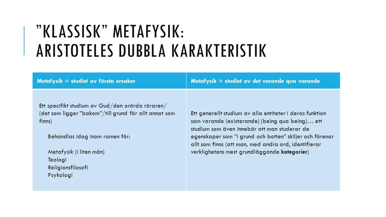 """KLASSISK"" METAFYSIK: ARISTOTELES DUBBLA KARAKTERISTIK Metafysik = studiet av första orsakerMetafysik = studiet av det varande qua varande Ett specifi"