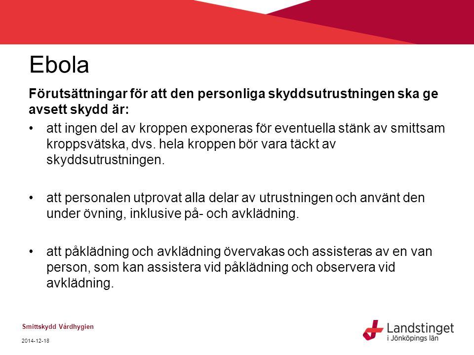 Ebola Förutsättningar för att den personliga skyddsutrustningen ska ge avsett skydd är: att ingen del av kroppen exponeras för eventuella stänk av smi