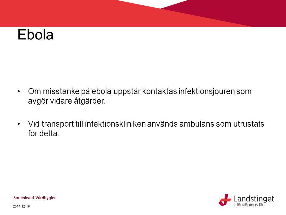 Ebola Om misstanke på ebola uppstår kontaktas infektionsjouren som avgör vidare åtgärder. Vid transport till infektionskliniken används ambulans som u