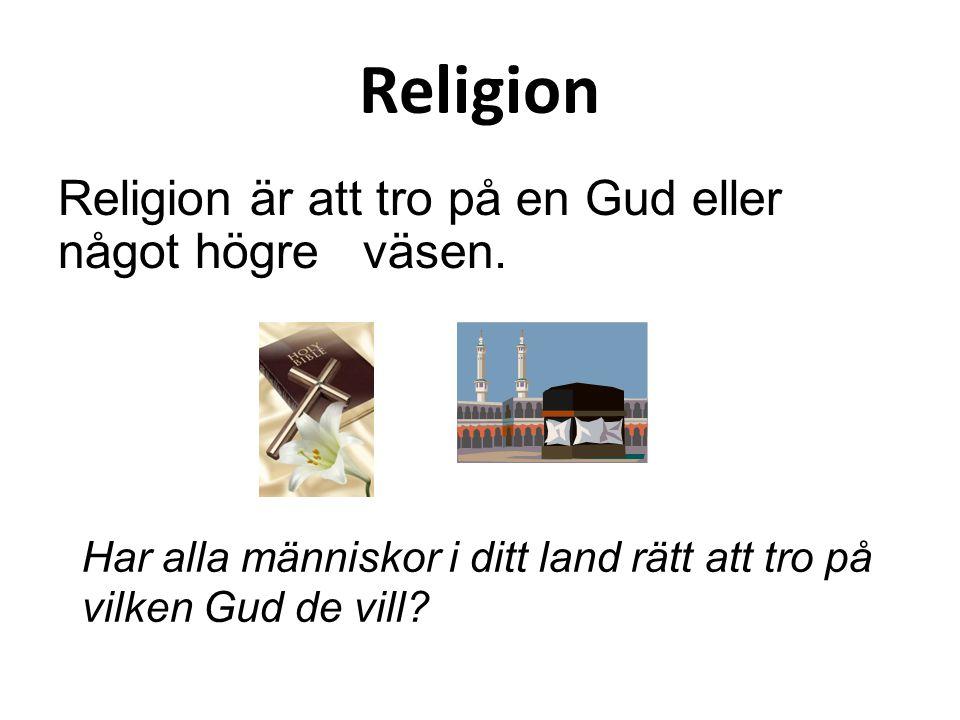 Religion Religion är att tro på en Gud eller något högre väsen. Har alla människor i ditt land rätt att tro på vilken Gud de vill?