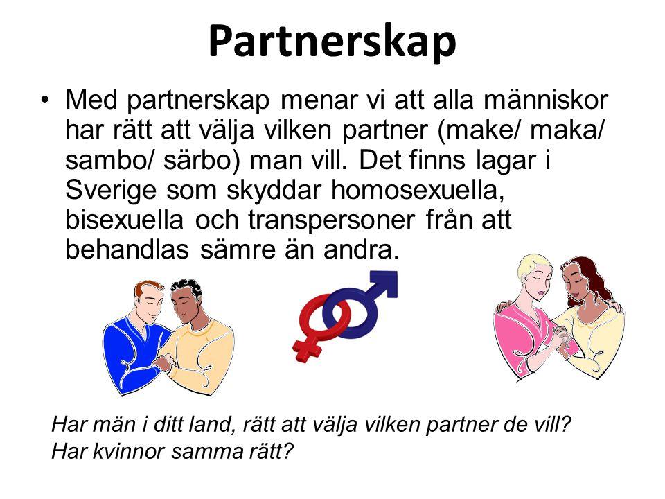Partnerskap Med partnerskap menar vi att alla människor har rätt att välja vilken partner (make/ maka/ sambo/ särbo) man vill. Det finns lagar i Sveri