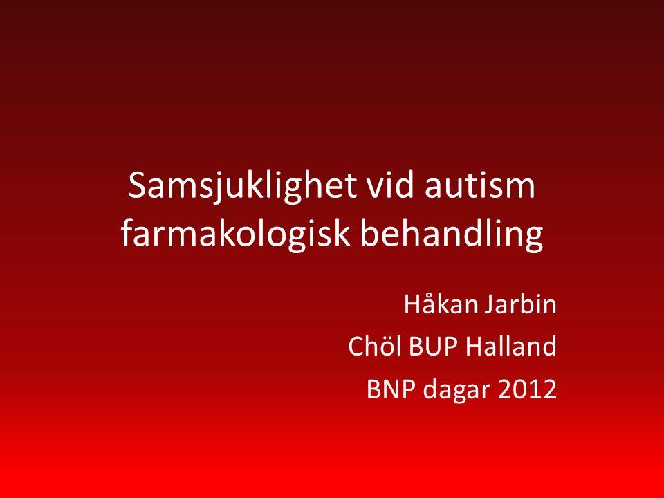Samsjuklighet vid autism farmakologisk behandling Håkan Jarbin Chöl BUP Halland BNP dagar 2012