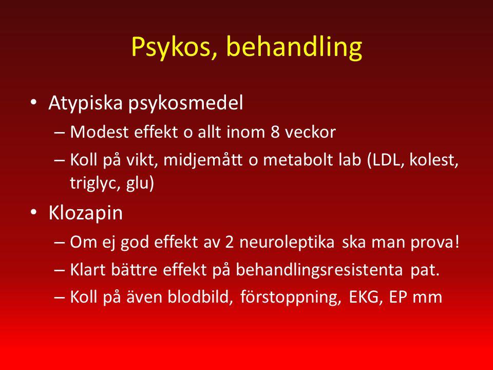 Psykos, behandling Atypiska psykosmedel – Modest effekt o allt inom 8 veckor – Koll på vikt, midjemått o metabolt lab (LDL, kolest, triglyc, glu) Klozapin – Om ej god effekt av 2 neuroleptika ska man prova.