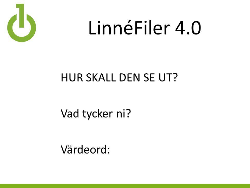 LinnéFiler 4.0 HUR SKALL DEN SE UT Vad tycker ni Värdeord: