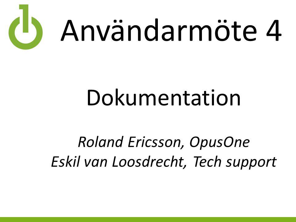 Användarmöte 4 Dokumentation Roland Ericsson, OpusOne Eskil van Loosdrecht, Tech support