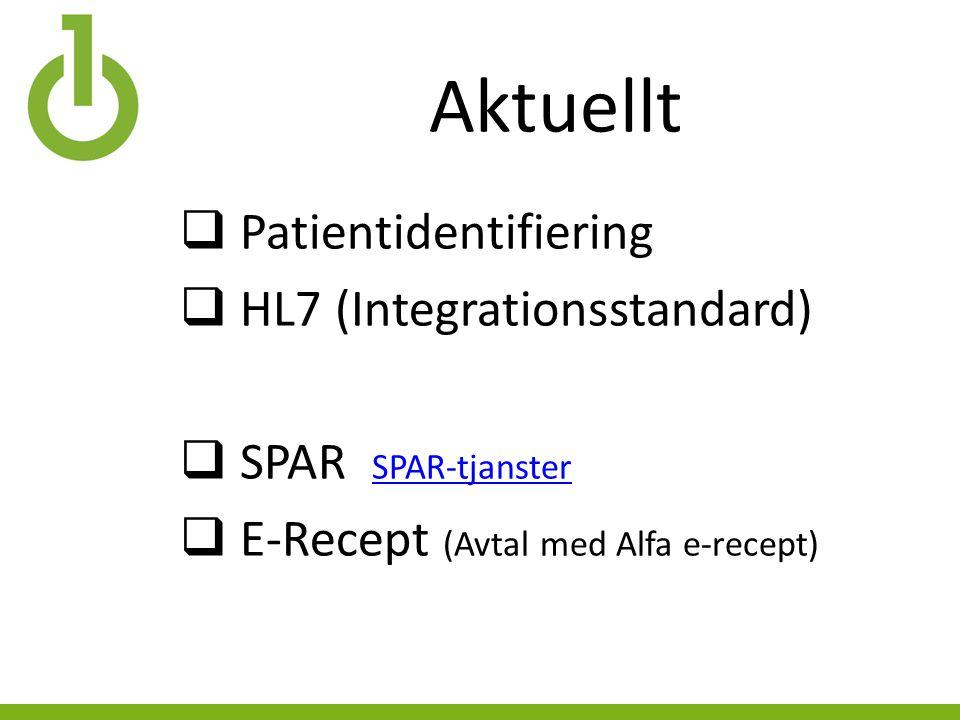 Aktuellt  Patientidentifiering  HL7 (Integrationsstandard)  SPAR SPAR-tjanster SPAR-tjanster  E-Recept (Avtal med Alfa e-recept)