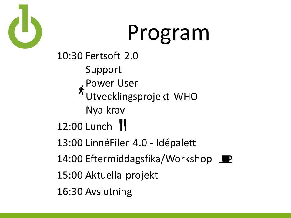 Program 10:30 Fertsoft 2.0 Support Power User Utvecklingsprojekt WHO Nya krav 12:00 Lunch 13:00 LinnéFiler 4.0 - Idépalett 14:00 Eftermiddagsfika/Workshop 15:00 Aktuella projekt 16:30 Avslutning