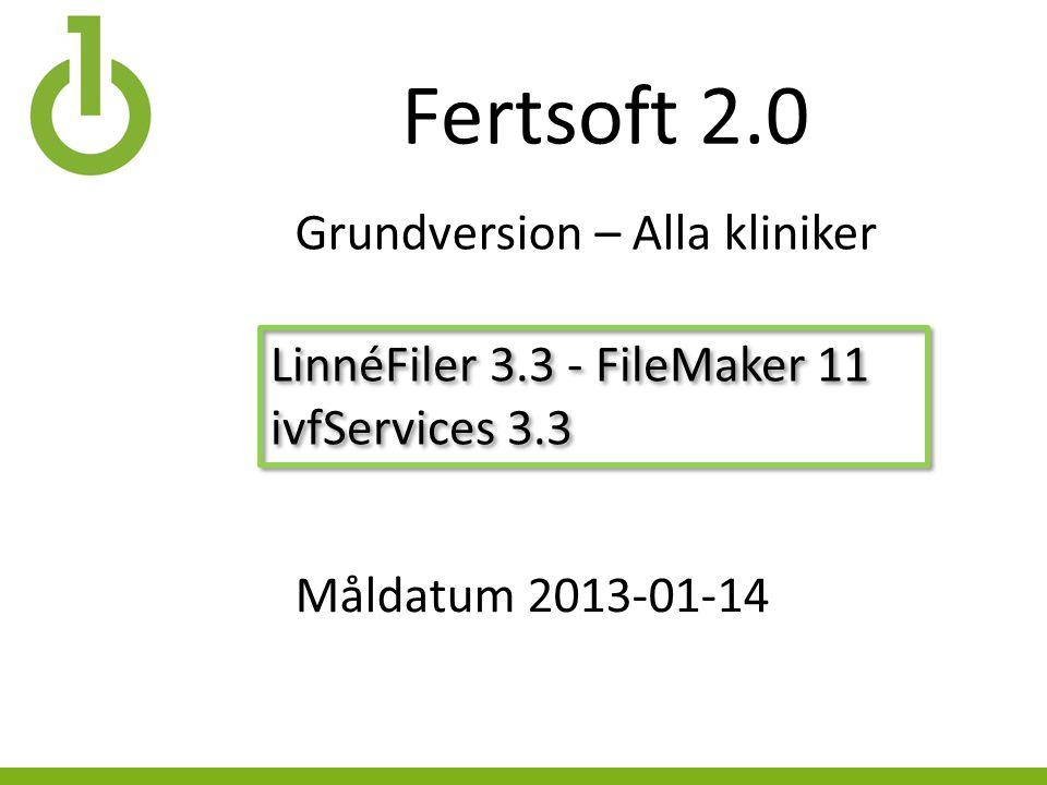 Fertsoft 2.0 LinnéFiler 3.3 - FileMaker 11 ivfServices 3.3 LinnéFiler 3.3 - FileMaker 11 ivfServices 3.3 Grundversion – Alla kliniker Måldatum 2013-01-14
