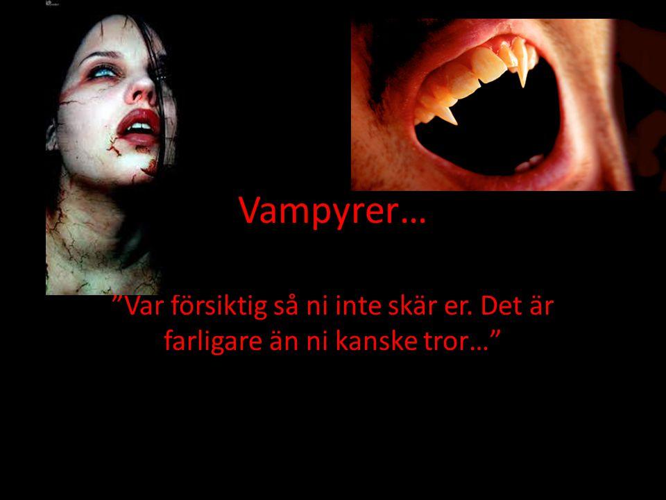"""Vampyrer… """"Var försiktig så ni inte skär er. Det är farligare än ni kanske tror…"""""""