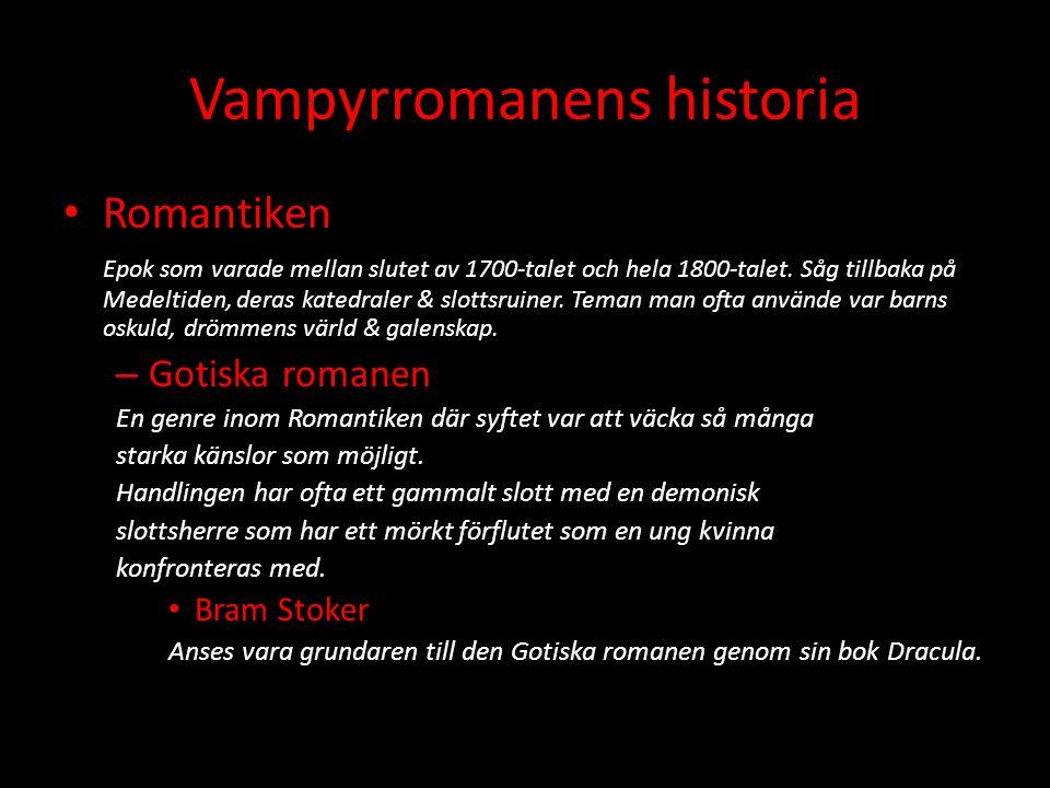 Vampyrromanens historia Romantiken Epok som varade mellan slutet av 1700-talet och hela 1800-talet. Såg tillbaka på Medeltiden, deras katedraler & slo