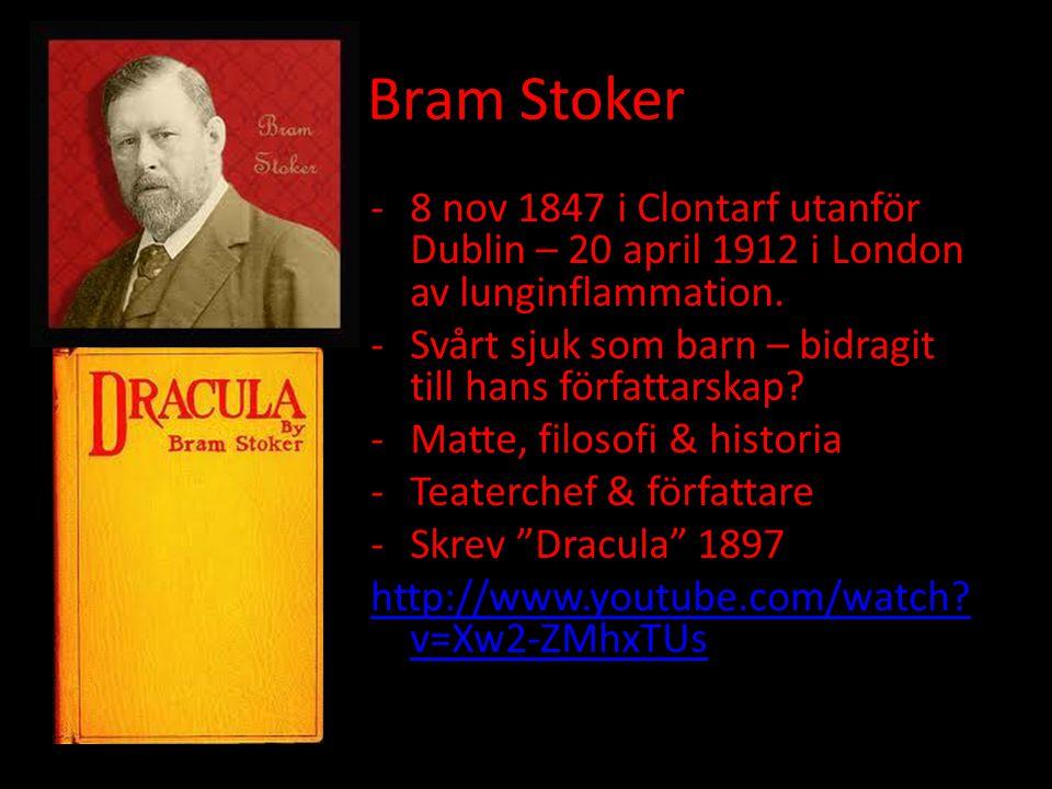 Bram Stoker -8 nov 1847 i Clontarf utanför Dublin – 20 april 1912 i London av lunginflammation. -Svårt sjuk som barn – bidragit till hans författarska