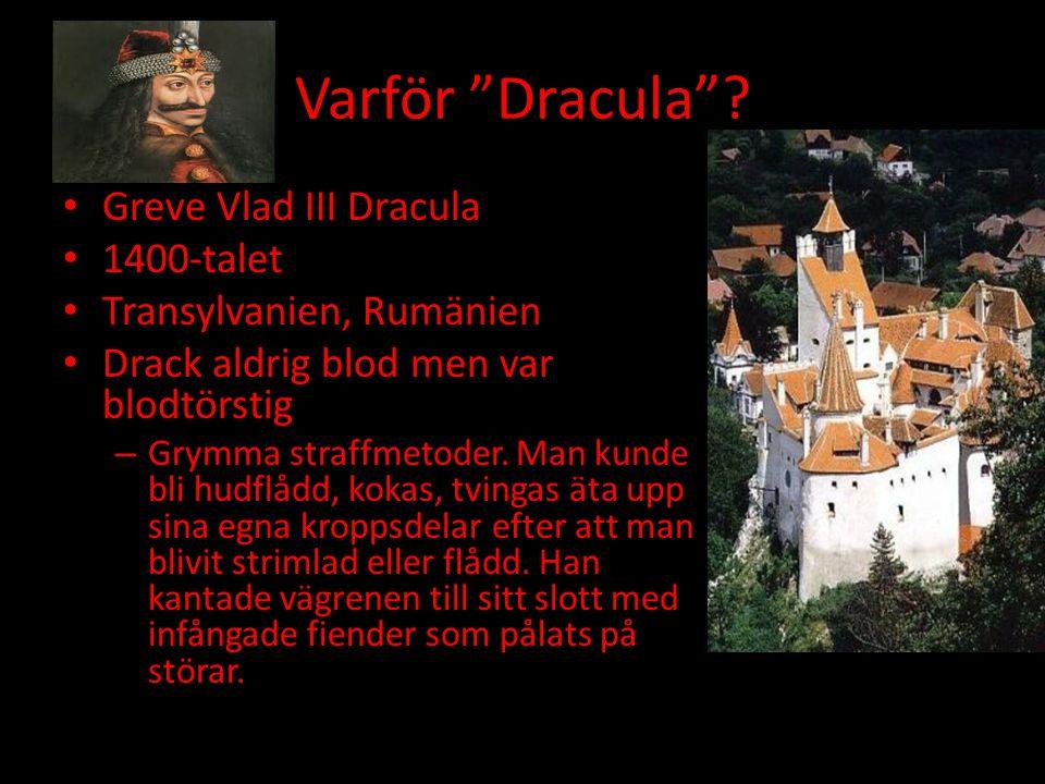 """Varför """"Dracula""""? Greve Vlad III Dracula 1400-talet Transylvanien, Rumänien Drack aldrig blod men var blodtörstig – Grymma straffmetoder. Man kunde bl"""