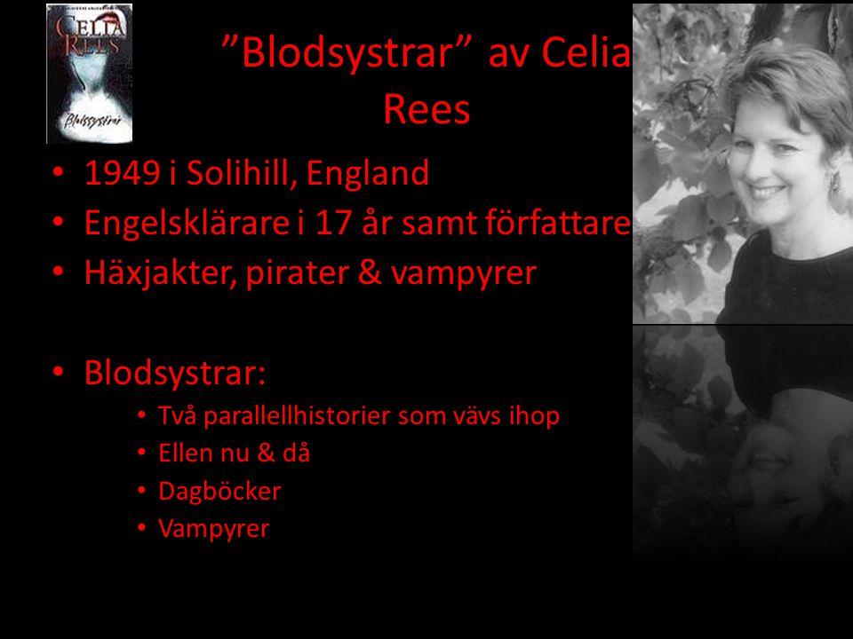 """""""Blodsystrar"""" av Celia Rees 1949 i Solihill, England Engelsklärare i 17 år samt författare Häxjakter, pirater & vampyrer Blodsystrar: Två parallellhis"""