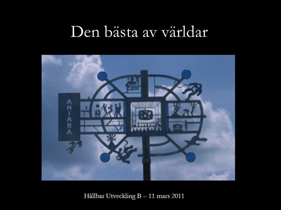 Den bästa av världar Hållbar Utveckling B – 11 mars 2011