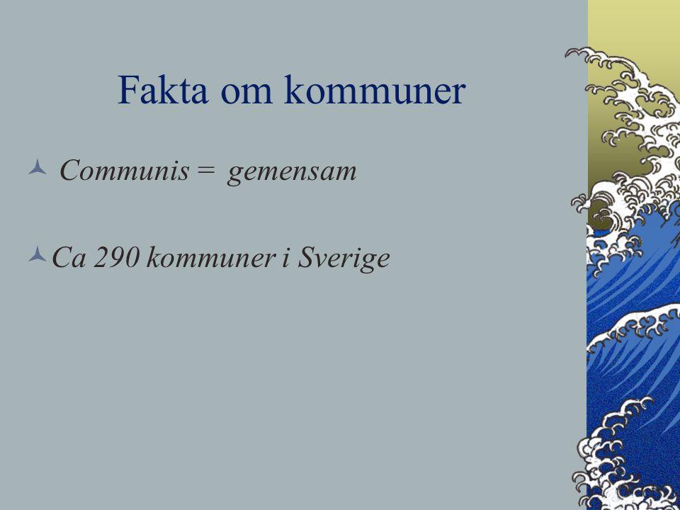 Fakta om kommuner Communis = gemensam Ca 290 kommuner i Sverige