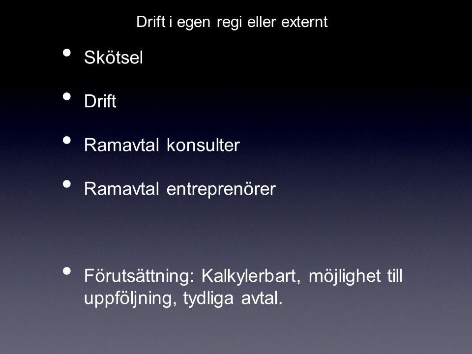 Skötsel Drift Ramavtal konsulter Ramavtal entreprenörer Förutsättning: Kalkylerbart, möjlighet till uppföljning, tydliga avtal.