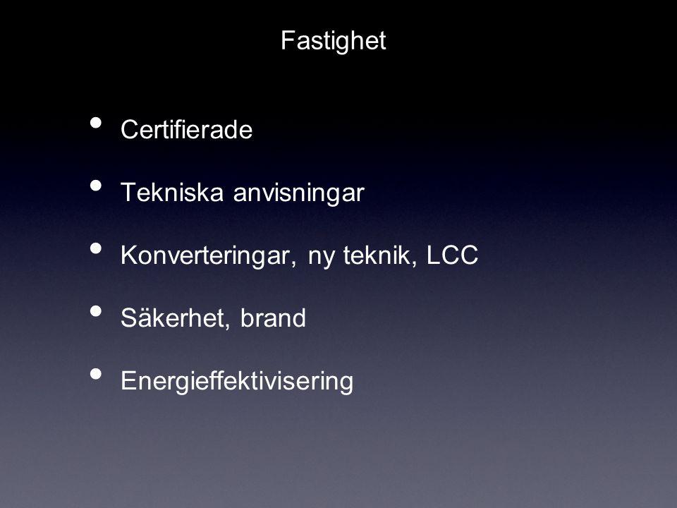 Certifierade Tekniska anvisningar Konverteringar, ny teknik, LCC Säkerhet, brand Energieffektivisering Fastighet