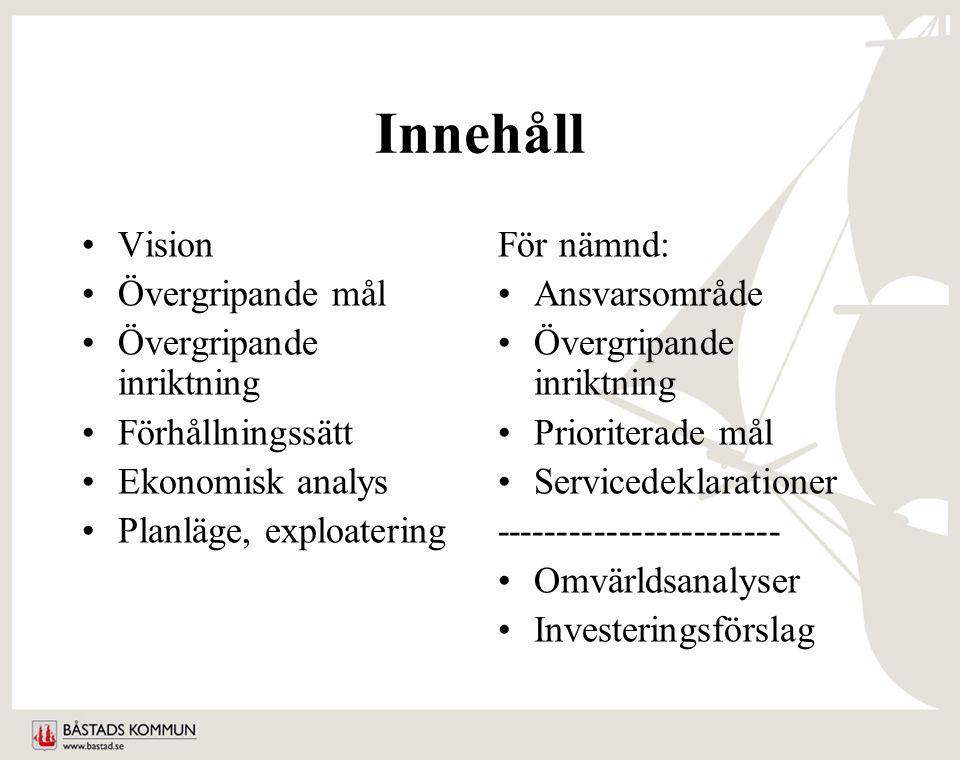 Innehåll Vision Övergripande mål Övergripande inriktning Förhållningssätt Ekonomisk analys Planläge, exploatering För nämnd: Ansvarsområde Övergripande inriktning Prioriterade mål Servicedeklarationer ----------------------- Omvärldsanalyser Investeringsförslag
