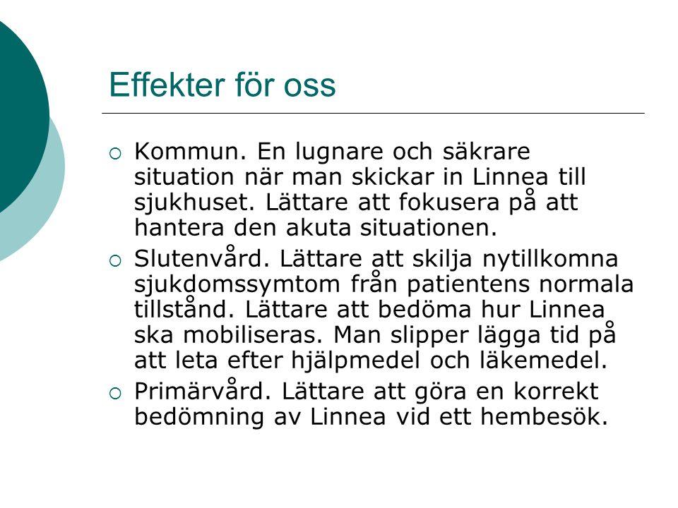 Effekter för oss  Kommun. En lugnare och säkrare situation när man skickar in Linnea till sjukhuset. Lättare att fokusera på att hantera den akuta si