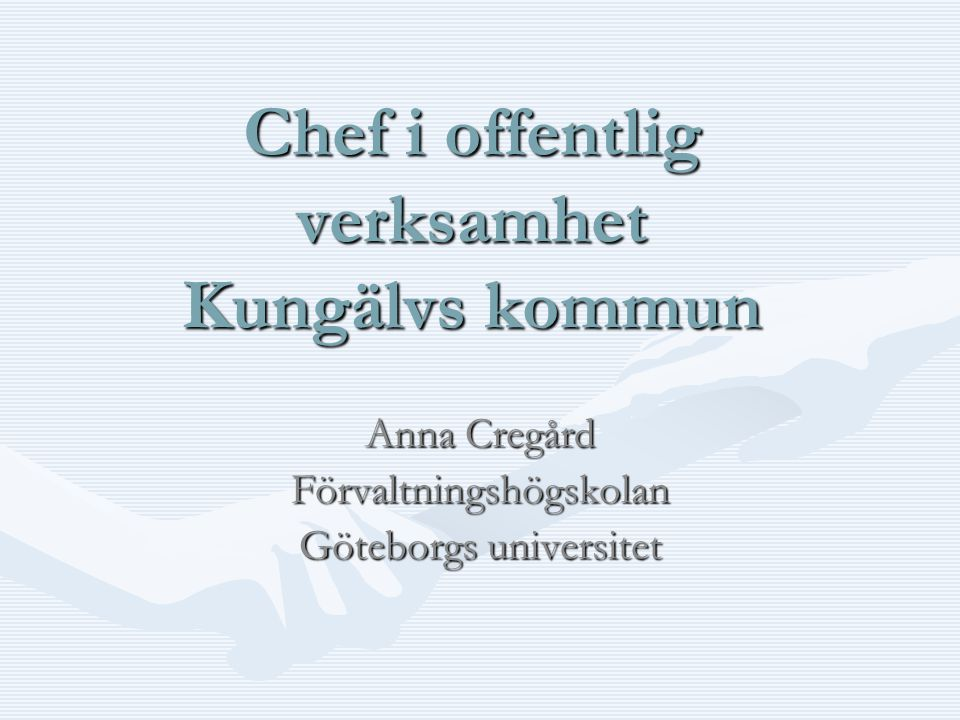 Förvaltningshögskolan, Göteborgs universitet Forskar om chefskap i offentliga verksamheter Undervisar inom kandidat- och masterprogram Studierektor för uppdragsutbildning Kommunforskning i Västsverige (KFi)