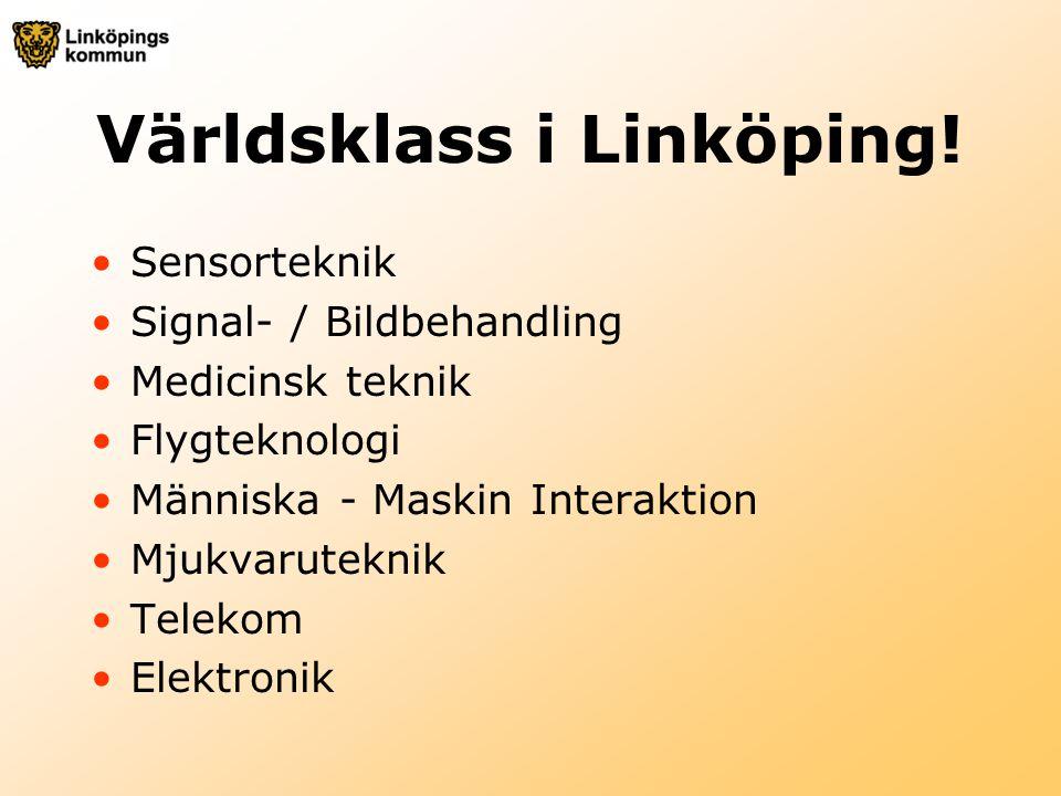 Världsklass i Linköping! Sensorteknik Signal- / Bildbehandling Medicinsk teknik Flygteknologi Människa - Maskin Interaktion Mjukvaruteknik Telekom Ele